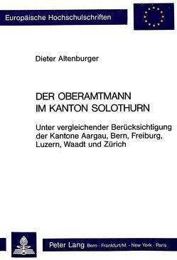 Der Oberamtmann im Kanton Solothurn von Altenburger,  Dieter