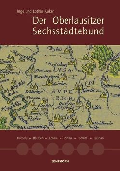 Der Oberlausitzer Sechsstädtebund von Küken,  Inge, Küken,  Lothar