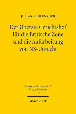 Der Oberste Gerichtshof für die Britische Zone und die Aufarbeitung von NS-Unrecht von Ohlenroth,  Juliane