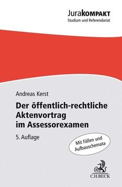 Der öffentlich-rechtliche Aktenvortrag im Assessorexamen von Kerst,  Andreas