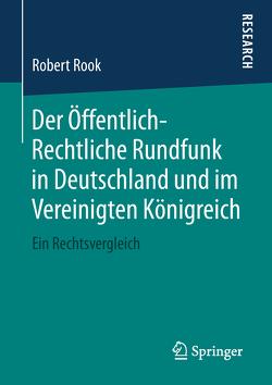 Der Öffentlich-Rechtliche Rundfunk in Deutschland und im Vereinigten Königreich von Rook,  Robert