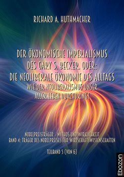 Der ökonomische Imperialismus des Gary S. Becker. Oder: Die neoliberale Ökonomie des Alltags von Huthmacher,  Richard A.