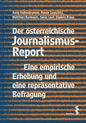 Der österreichische Journalismus-Report von Kaltenbrunner,  Andy, Karmasin,  Matthias, Kraus,  Daniela, Luef,  Sonja, Lugschitz,  Renee