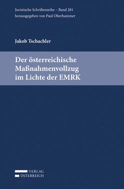 Der österreichische Maßnahmenvollzug im Lichte der EMRK von Tschachler,  Jakob