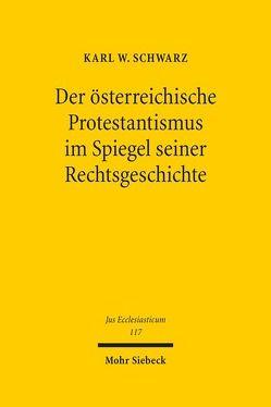 Der österreichische Protestantismus im Spiegel seiner Rechtsgeschichte von Schwarz,  Karl W.