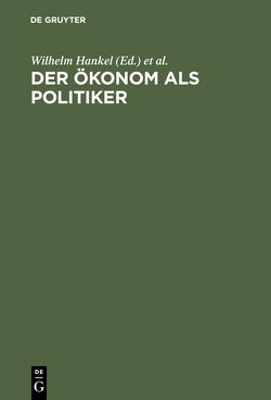 Der Ökonom als Politiker von Hankel,  Wilhelm, Schachtschneider,  Karl A, Starbatty,  Joachim