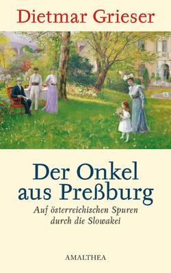 Der Onkel aus Preßburg von Grieser,  Dietmar