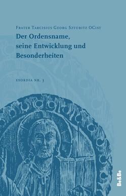 Der Ordensname, seine Entwicklung und Besonderheiten von Buchmüller,  Wolfgang, Schachenmayr,  Alkuin, Sztubitz,  Tarcisius Georg, Wallner,  Karl
