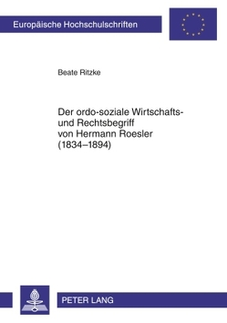 Der ordo-soziale Wirtschafts- und Rechtsbegriff von Hermann Roesler (1834-1894) von Ritzke,  Beate