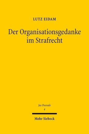 Der Organisationsgedanke im Strafrecht von Eidam,  Lutz