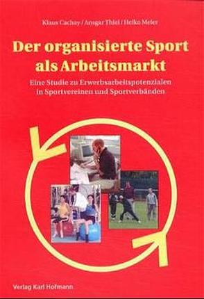 Der organisierte Sport als Arbeitsmarkt von Cachay,  Klaus, Meier,  Heiko, Thiel,  Ansgar