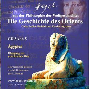 Der Orient: China – Indien – Buddhismus – Persien – Ägypten. Aus der Philosophie der Weltgeschichte von G.W.F. Hegel (Hörbuch, 5 Audio-CDs) von Grimsmann,  Martin, Hansen,  Lutz, Hegel,  G. W. F.