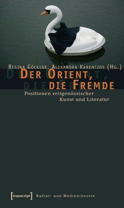 Der Orient, die Fremde von Göckede,  Regina, Karentzos,  Alexandra
