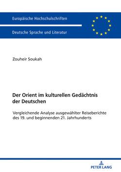 Der Orient im kulturellen Gedächtnis der Deutschen von Soukah,  Zouheir