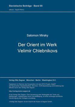 Der Orient im Werk Velimir Chlebnikovs von Mirsky,  Salomon