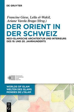Der Orient in der Schweiz von el-Wakil,  Leïla, Giese,  Francine, Varela Braga,  Ariane