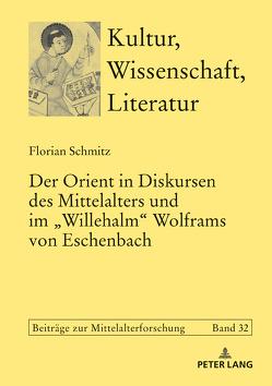 Der Orient in Diskursen des Mittelalters und im «Willehalm» Wolframs von Eschenbach von Schmitz,  Florian