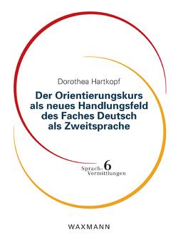 Der Orientierungskurs als neues Handlungsfeld des Faches Deutsch als Zweitsprache von Hartkopf,  Dorothea