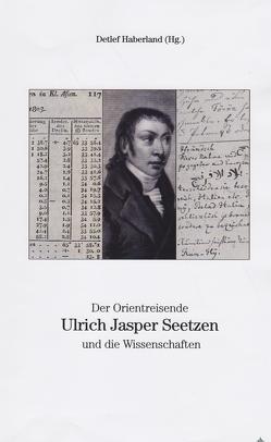Der Orientreisende Ulrich Jasper Seetzen und die Wissenschaften von Haberland,  Detlef