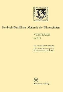 Der Ort der Bundesrepublik in der deutschen Geschichte von Schwarz,  Hans-Peter