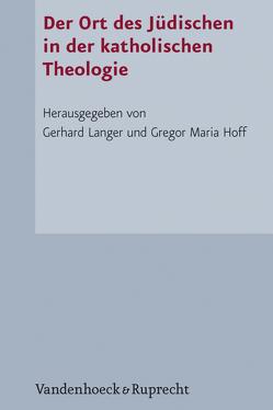 Der Ort des Jüdischen in der katholischen Theologie von Hoff,  Gregor Maria, Langer,  Gerhard