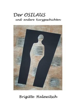 Der OSILAUS und andere Kurzgeschichten von Halewitsch,  Brigitte