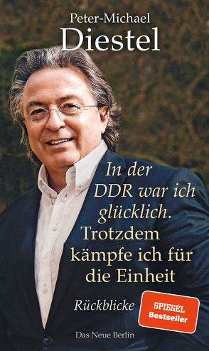In der DDR war ich glücklich. Trotzdem kämpfe ich für die Einheit von Diestel,  Peter-Michael