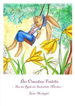 Der Osterhase Fridolin von Hochapfel,  Beate