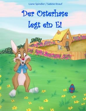Der Osterhase legt ein Ei von Knauf,  Sabine, Spindler,  Liane