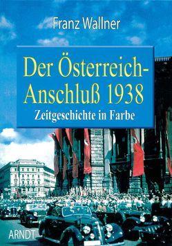 Der Österreich-Anschluß von Wallner,  Franz