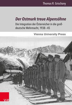 Der Ostmark treue Alpensöhne von Grischany,  Thomas R.