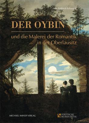 Der Oybin und die Malerei der Romantik in der Oberlausitz von Fröhlich-Schauseil,  Anke, Knüvener,  Peter