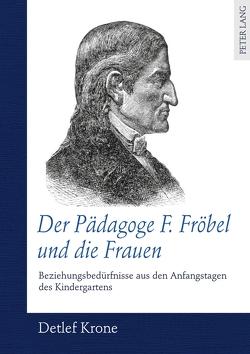 Der Pädagoge F. Fröbel und die Frauen von Krone,  Detlef