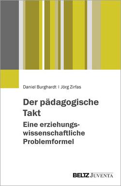 Der pädagogische Takt. Eine erziehungswissenschaftliche Problemformel von Burghardt,  Daniel, Zirfas,  Jörg