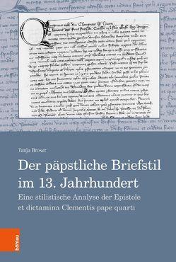 Der päpstliche Briefstil im 13. Jahrhundert von Broser,  Tanja