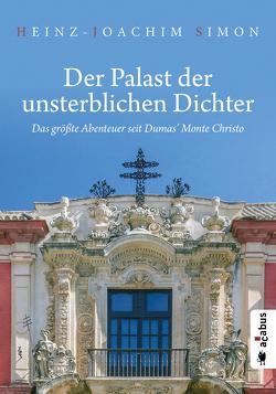 Der Palast der unsterblichen Dichter. Das größte Abenteuer seit Dumas' Monte Christo von Simon,  Heinz-Joachim