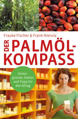 Der Palmöl-Kompass von Fischer,  Frauke, Nierula,  Frank