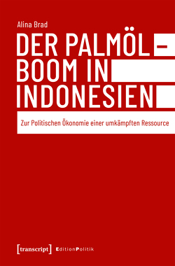 Der Palmölboom in Indonesien von Brad,  Alina