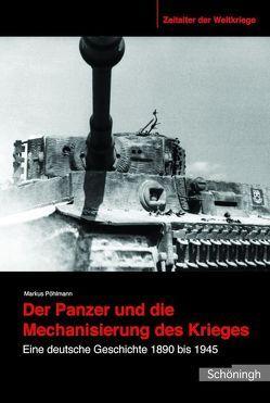 Der Panzer und die Mechanisierung des Krieges von Pöhlmann,  Markus