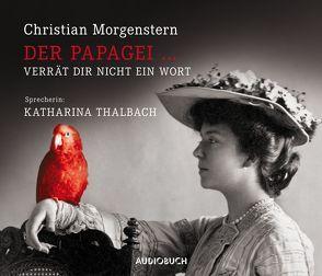 Der Papagei … verrät Dir nicht ein Wort von Morgenstern,  Christian, Thalbach,  Katharina, Zimber,  Corinna
