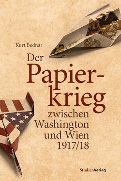 Der Papierkrieg zwischen Washington und Wien 1917/18 von Bednar,  Kurt