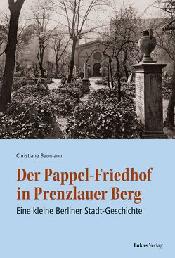 Der Pappel-Friedhof in Prenzlauer Berg von Baumann,  Christiane