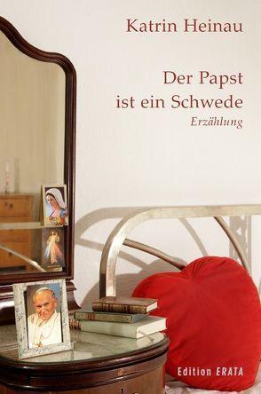Der Papst ist ein Schwede von Heinau,  Katrin