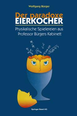 Der paradoxe Eierkocher von Bürger,  Wolfgang, Schwoerer,  M.