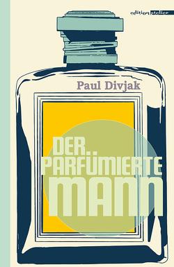Der parfümierte Mann von Divjak,  Paul