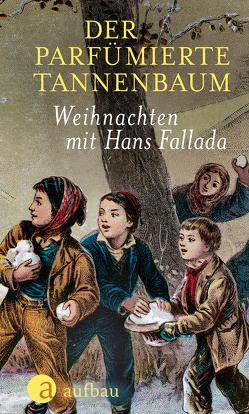 Der parfümierte Tannenbaum von Dittmar,  Jens, Fallada,  Hans