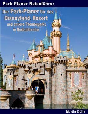 Der Park-Planer für das Disneyland Resort und andere Themenparks in Südkalifornien von Kölln,  Martin