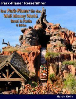 Der Park-Planer für das Walt Disney World Resort in Florida – 6. Edition von Kölln,  Martin