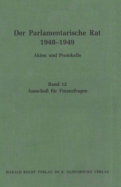 Der Parlamentarische Rat 1948-1949 / Ausschuß für Finanzfragen von Feldkamp,  Michael F., Müller,  Inez