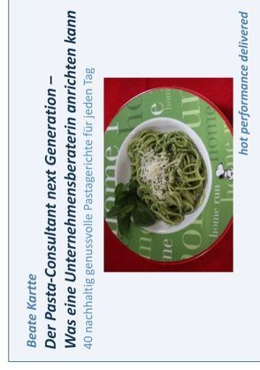 Der Pasta-Consultant next Generation – Was eine Unternehmensberaterin anrichten kann von Kartte,  Beate